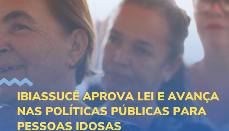 IBIASSUCÊ APROVA LEI E AVANÇA NAS POLÍTICAS PÚBLICAS PARA PESSOAS IDOSAS