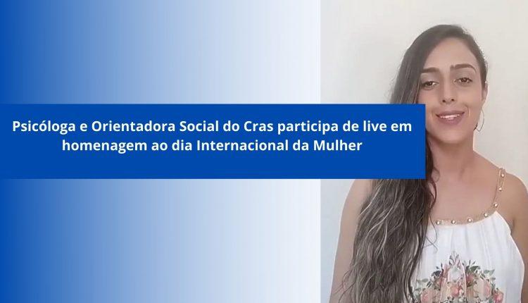 Psicóloga e Orientadora Social do Cras participa de live em homenagem ao dia Internacional da Mulher