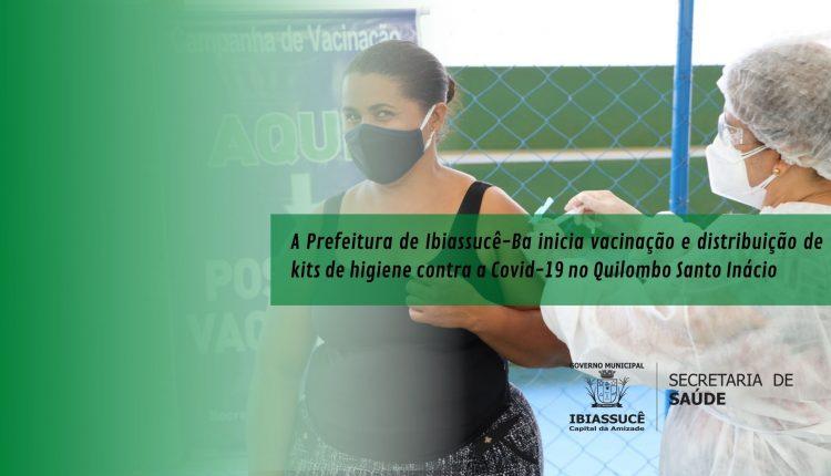 A Prefeitura de Ibiassucê inicia vacinação e distribuição de kits de higiene contra a Covid-19 no Quilombo Santo Inácio